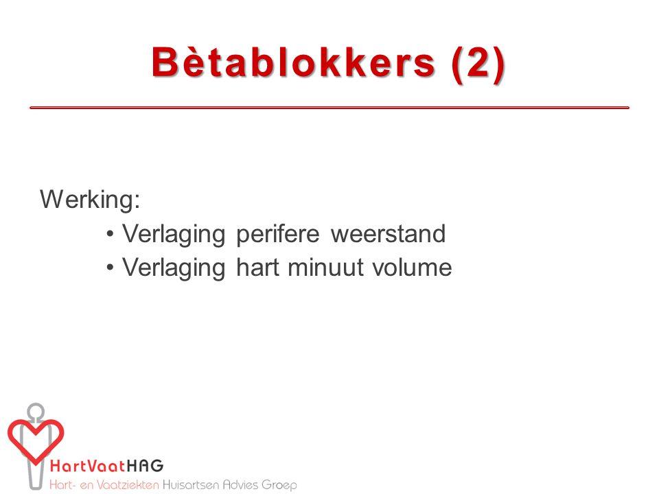 Werking: Verlaging perifere weerstand Verlaging hart minuut volume Bètablokkers (2)