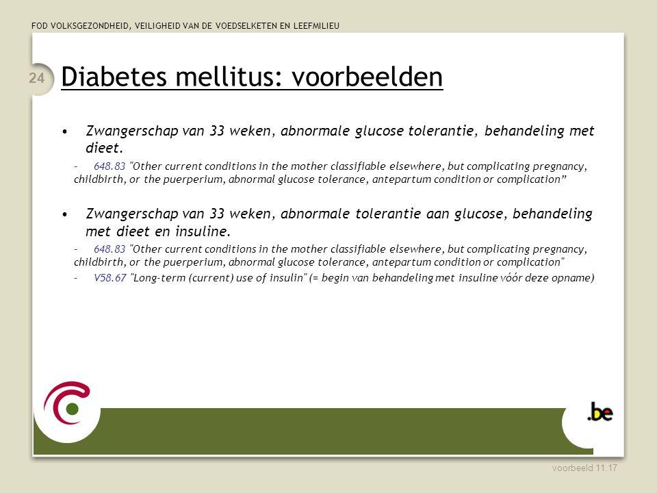 FOD VOLKSGEZONDHEID, VEILIGHEID VAN DE VOEDSELKETEN EN LEEFMILIEU Diabetes mellitus: voorbeelden Zwangerschap van 33 weken, abnormale glucose tolerantie, behandeling met dieet.