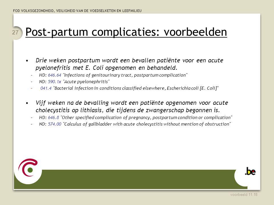 FOD VOLKSGEZONDHEID, VEILIGHEID VAN DE VOEDSELKETEN EN LEEFMILIEU Post-partum complicaties: voorbeelden Drie weken postpartum wordt een bevallen patiënte voor een acute pyelonefritis met E.