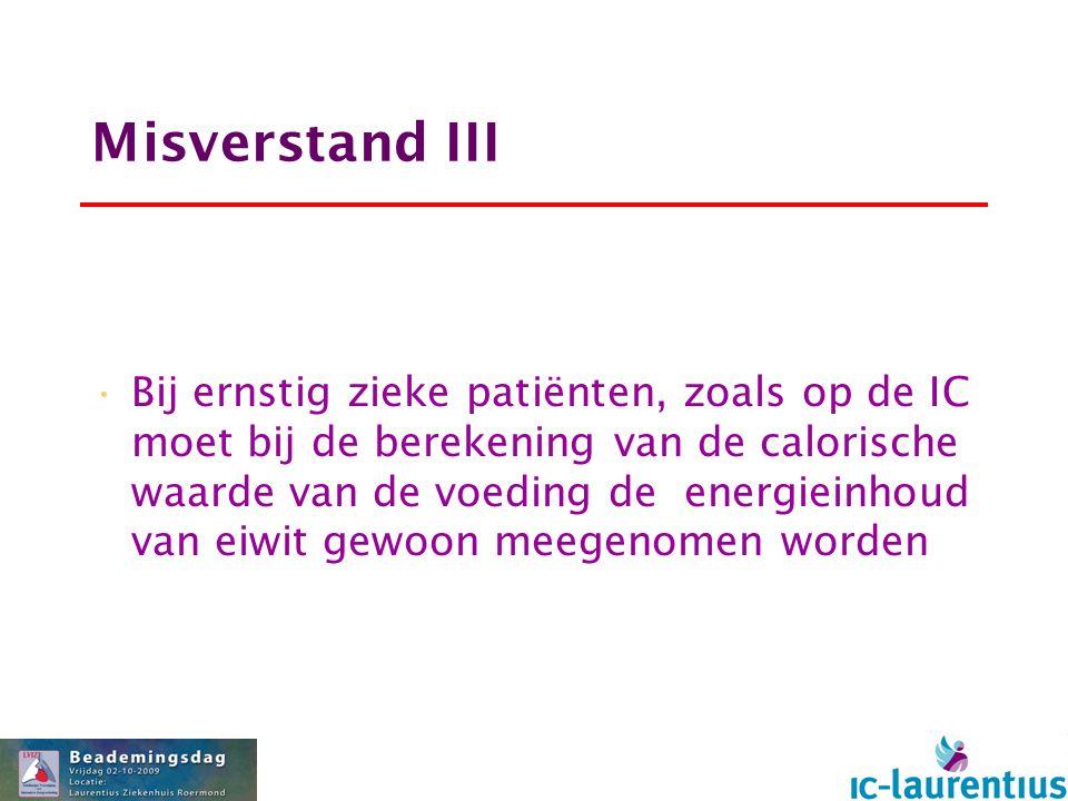 Misverstand III Bij ernstig zieke patiënten, zoals op de IC moet bij de berekening van de calorische waarde van de voeding de energieinhoud van eiwit