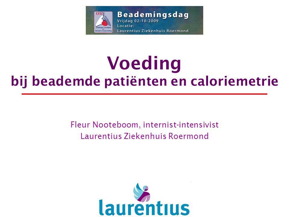 Voeding bij beademde patiënten en caloriemetrie Fleur Nooteboom, internist-intensivist Laurentius Ziekenhuis Roermond