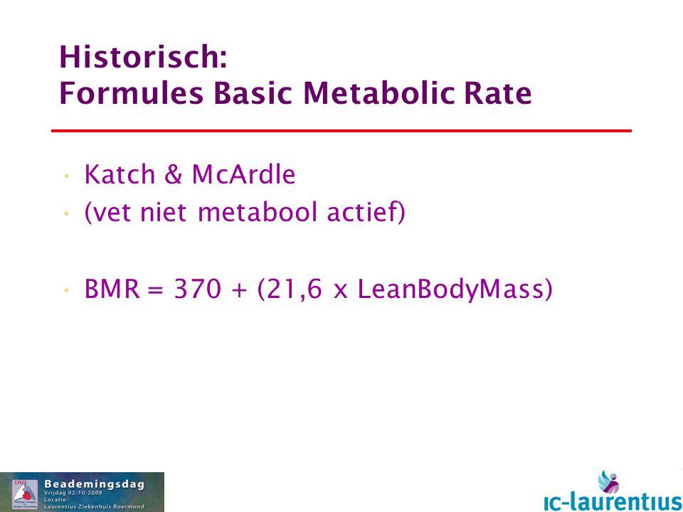 Historisch: Formules Basic Metabolic Rate Katch & McArdle (vet niet metabool actief) BMR = 370 + (21,6 x LeanBodyMass)