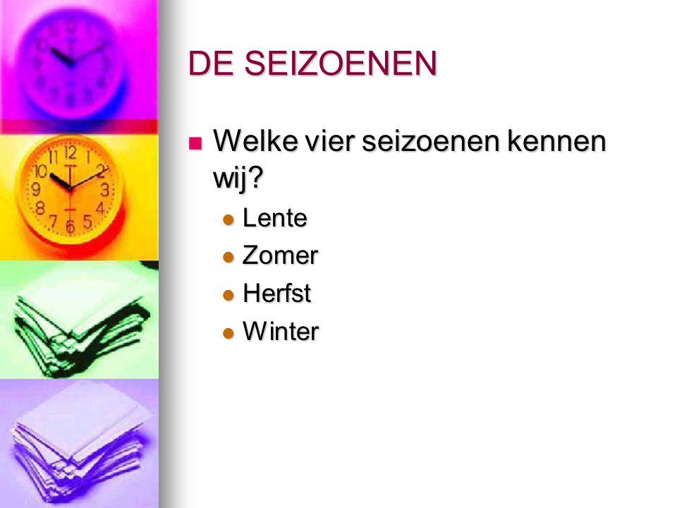 DE SEIZOENEN Welke vier seizoenen kennen wij? Welke vier seizoenen kennen wij? Lente Lente Zomer Zomer Herfst Herfst Winter Winter