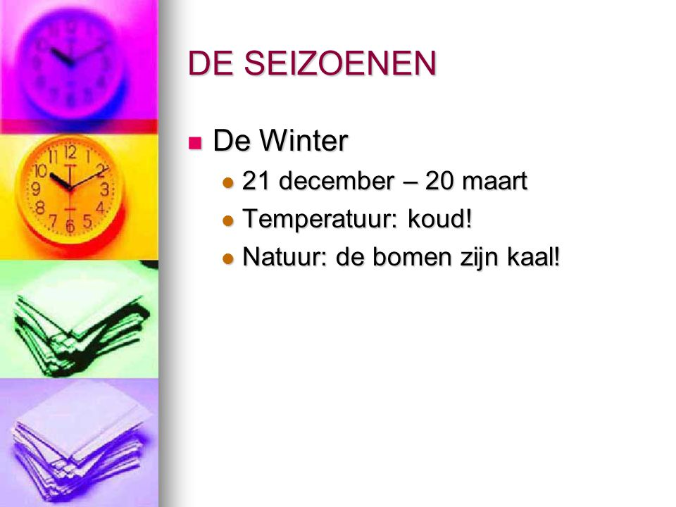 DE SEIZOENEN De Winter De Winter 21 december – 20 maart 21 december – 20 maart Temperatuur: koud! Temperatuur: koud! Natuur: de bomen zijn kaal! Natuu