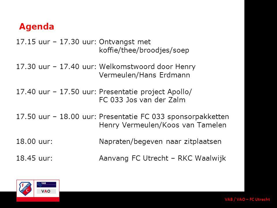 17.15 uur – 17.30 uur:Ontvangst met koffie/thee/broodjes/soep 17.30 uur – 17.40 uur:Welkomstwoord door Henry Vermeulen/Hans Erdmann 17.40 uur – 17.50 uur:Presentatie project Apollo/ FC 033 Jos van der Zalm 17.50 uur – 18.00 uur:Presentatie FC 033 sponsorpakketten Henry Vermeulen/Koos van Tamelen 18.00 uur:Napraten/begeven naar zitplaatsen 18.45 uur:Aanvang FC Utrecht – RKC Waalwijk Agenda VAB / VAO – FC Utrecht