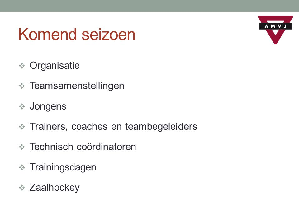  Organisatie  Teamsamenstellingen  Jongens  Trainers, coaches en teambegeleiders  Technisch coördinatoren  Trainingsdagen  Zaalhockey