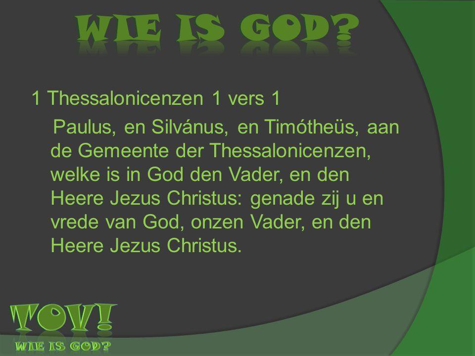 1 Thessalonicenzen 1 vers 1 Paulus, en Silvánus, en Timótheüs, aan de Gemeente der Thessalonicenzen, welke is in God den Vader, en den Heere Jezus Chr
