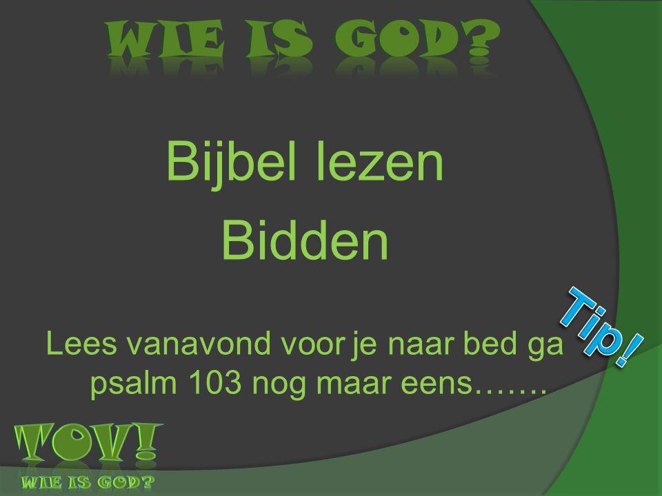 Bijbel lezen Bidden Lees vanavond voor je naar bed ga psalm 103 nog maar eens…….