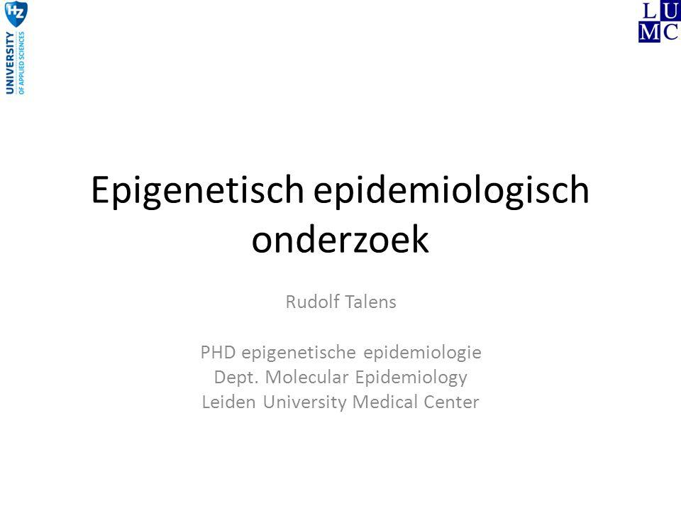Epigenetisch epidemiologisch onderzoek Rudolf Talens PHD epigenetische epidemiologie Dept. Molecular Epidemiology Leiden University Medical Center