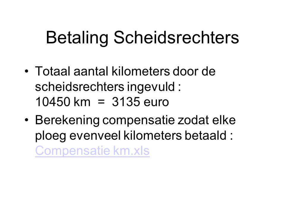 Betaling Scheidsrechters Totaal aantal kilometers door de scheidsrechters ingevuld : 10450 km = 3135 euro Berekening compensatie zodat elke ploeg even
