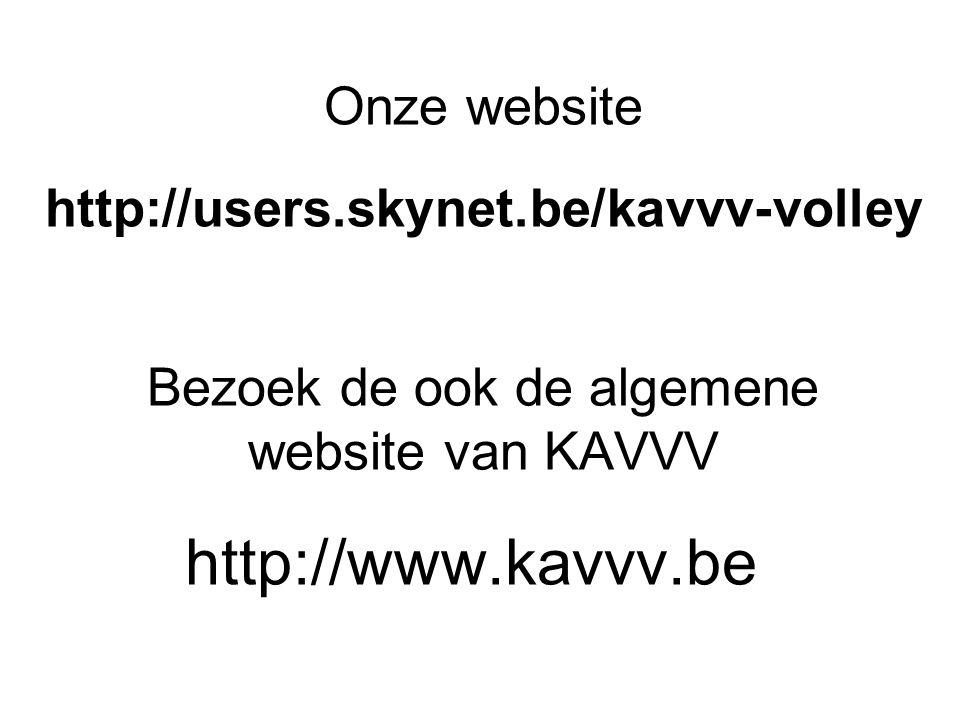 Bezoek de ook de algemene website van KAVVV http://www.kavvv.be Onze website http://users.skynet.be/kavvv-volley