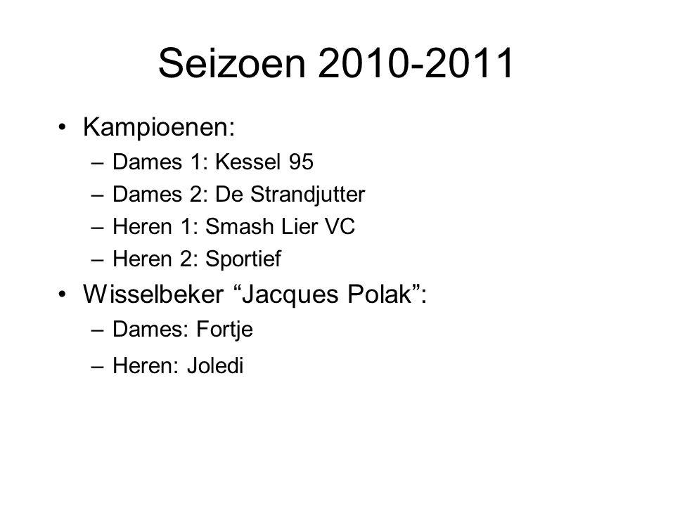 """Seizoen 2010-2011 Kampioenen: –Dames 1: Kessel 95 –Dames 2: De Strandjutter –Heren 1: Smash Lier VC –Heren 2: Sportief Wisselbeker """"Jacques Polak"""": –D"""