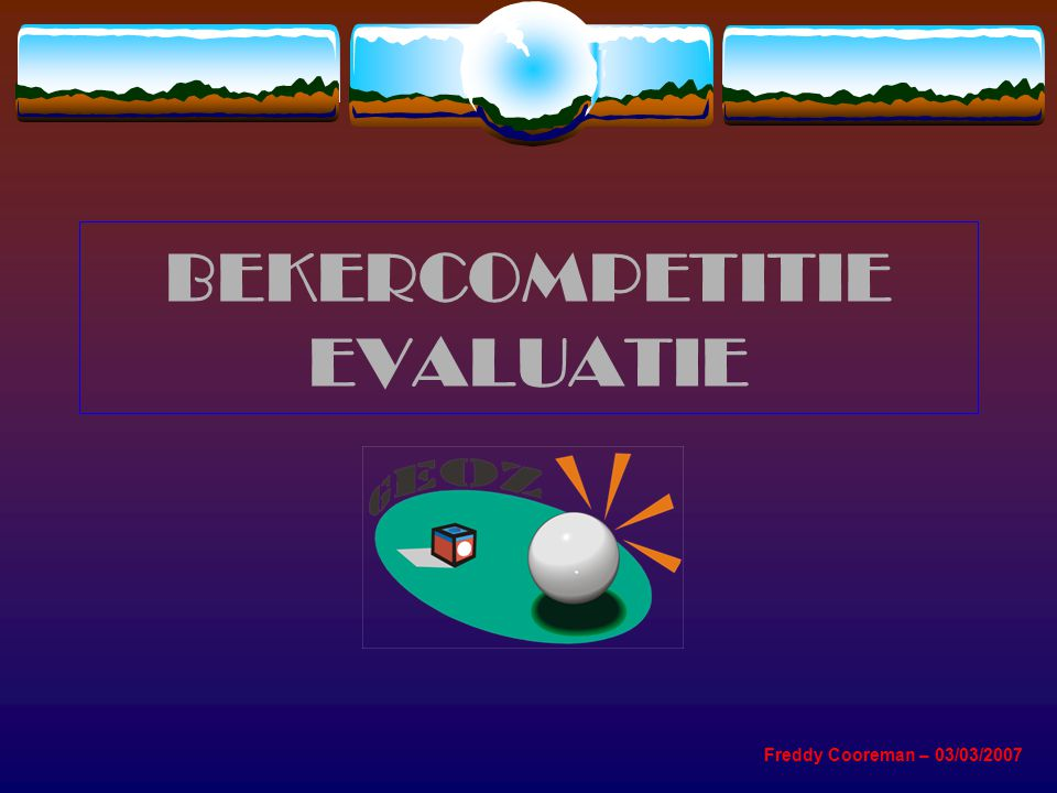 BEKERCOMPETITIE EVALUATIE Freddy Cooreman – 03/03/2007