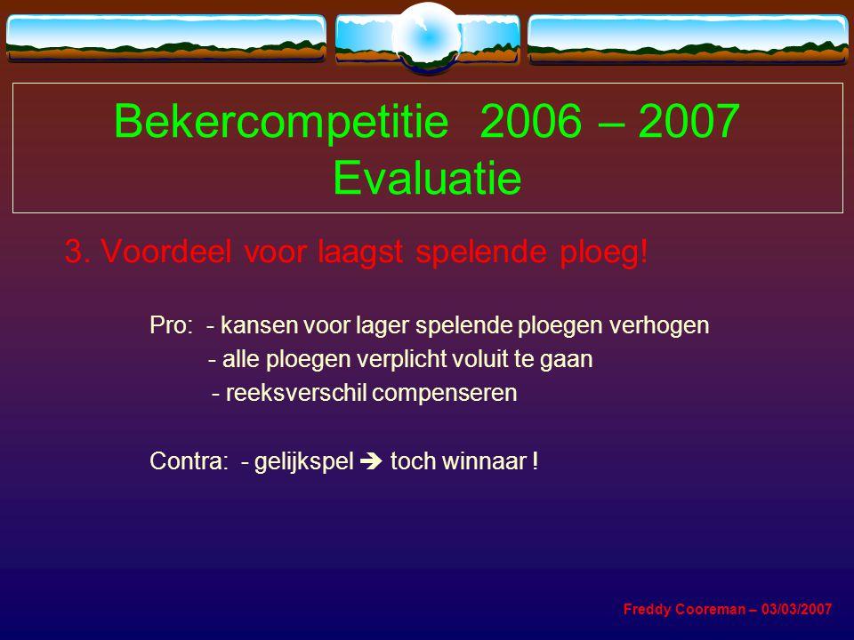Bekercompetitie 2006 – 2007 Evaluatie 3. Voordeel voor laagst spelende ploeg.