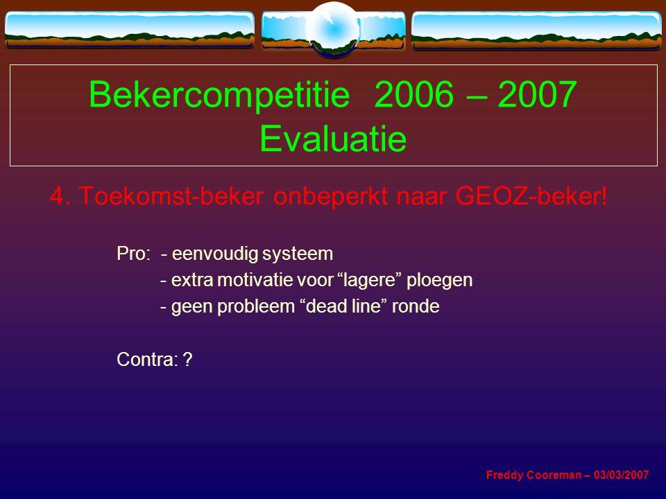 Bekercompetitie 2006 – 2007 Evaluatie 4. Toekomst-beker onbeperkt naar GEOZ-beker.