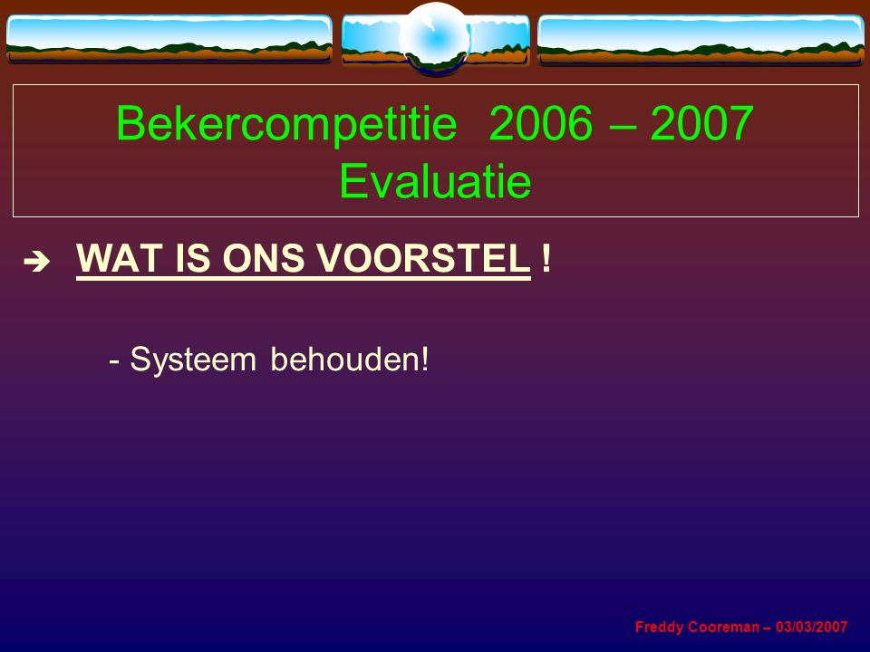 Bekercompetitie 2006 – 2007 Evaluatie  WAT IS ONS VOORSTEL .