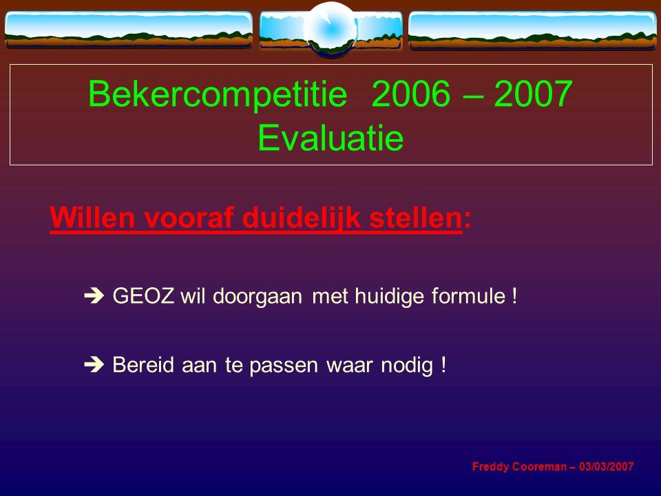 Bekercompetitie 2006 – 2007 Evaluatie Willen vooraf duidelijk stellen:  GEOZ wil doorgaan met huidige formule .