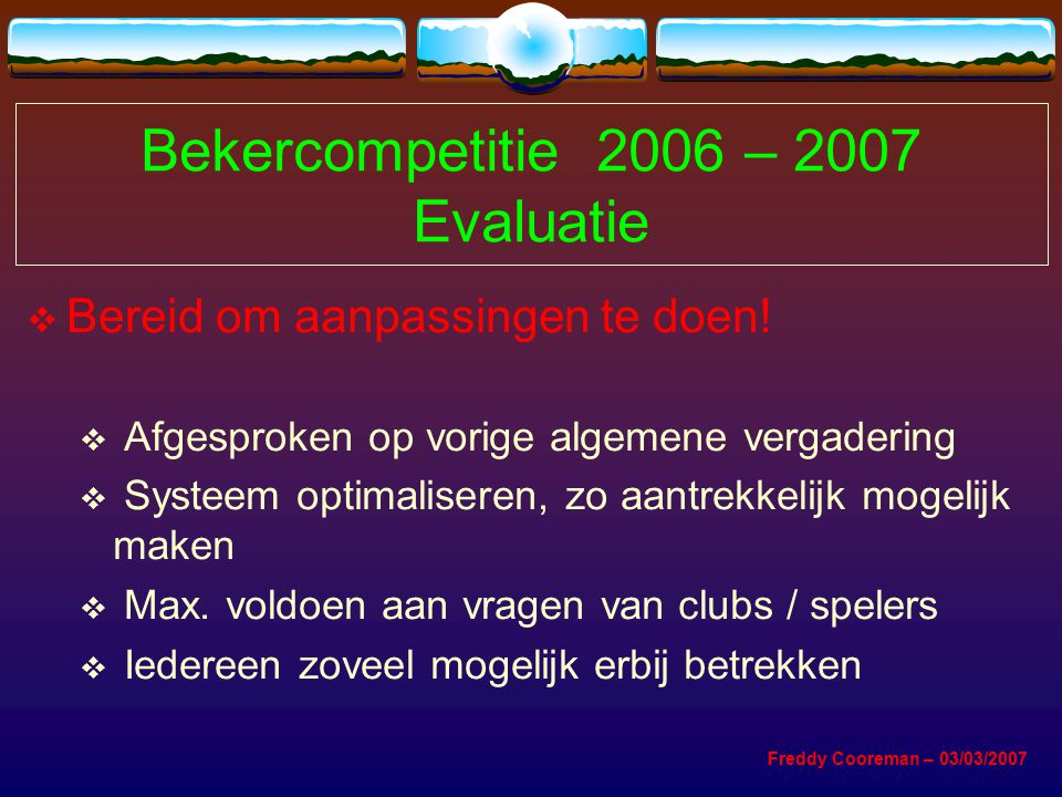 Bekercompetitie 2006 – 2007 Evaluatie  Bereid om aanpassingen te doen.