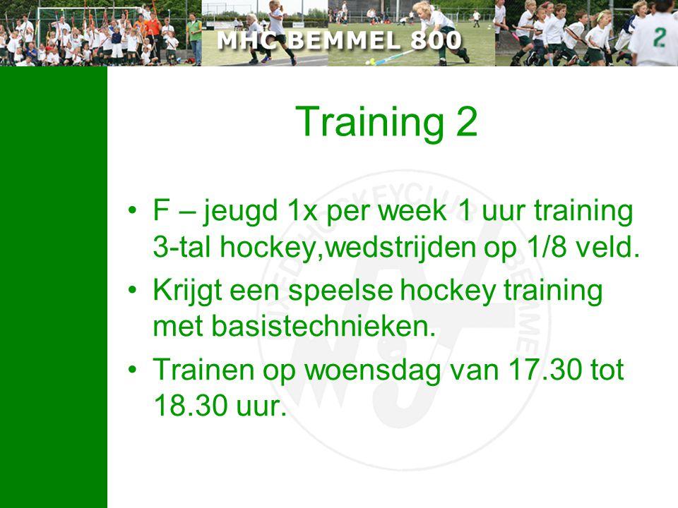 Training 2 F – jeugd 1x per week 1 uur training 3-tal hockey,wedstrijden op 1/8 veld. Krijgt een speelse hockey training met basistechnieken. Trainen