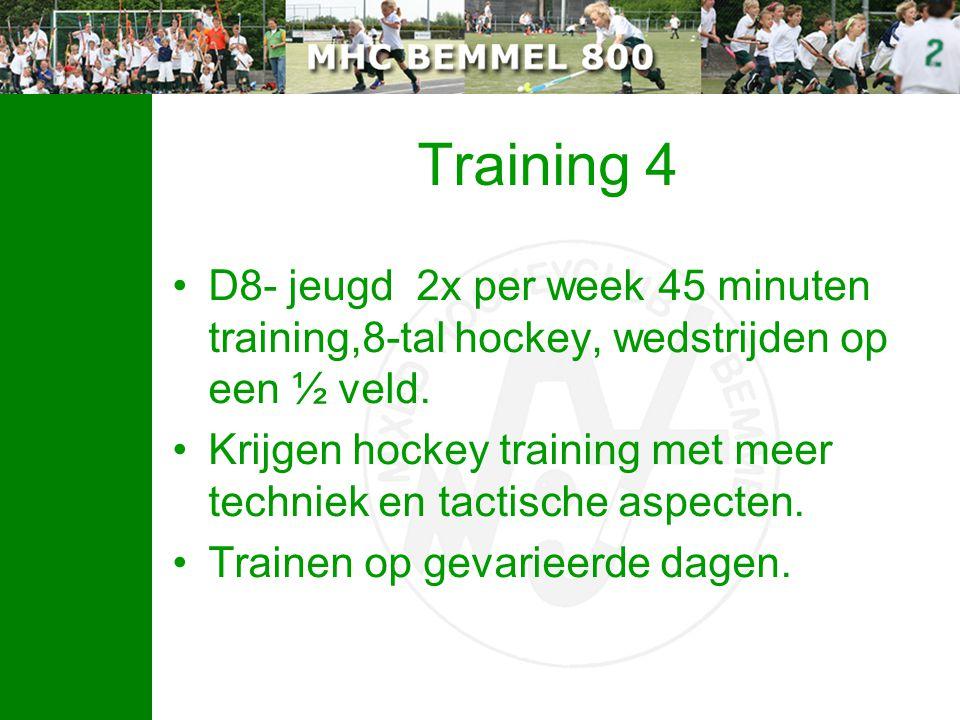 Training 4 D8- jeugd 2x per week 45 minuten training,8-tal hockey, wedstrijden op een ½ veld. Krijgen hockey training met meer techniek en tactische a