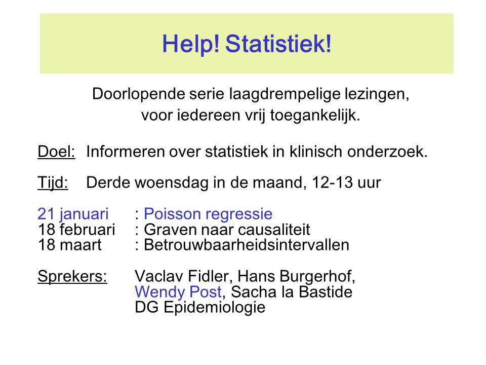 Help! Statistiek! Doel:Informeren over statistiek in klinisch onderzoek. Tijd:Derde woensdag in de maand, 12-13 uur 21 januari: Poisson regressie 18 f