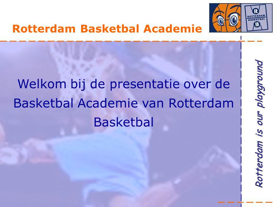 Rotterdam Basketbal Academie Welkom bij de presentatie over de Basketbal Academie van Rotterdam Basketbal