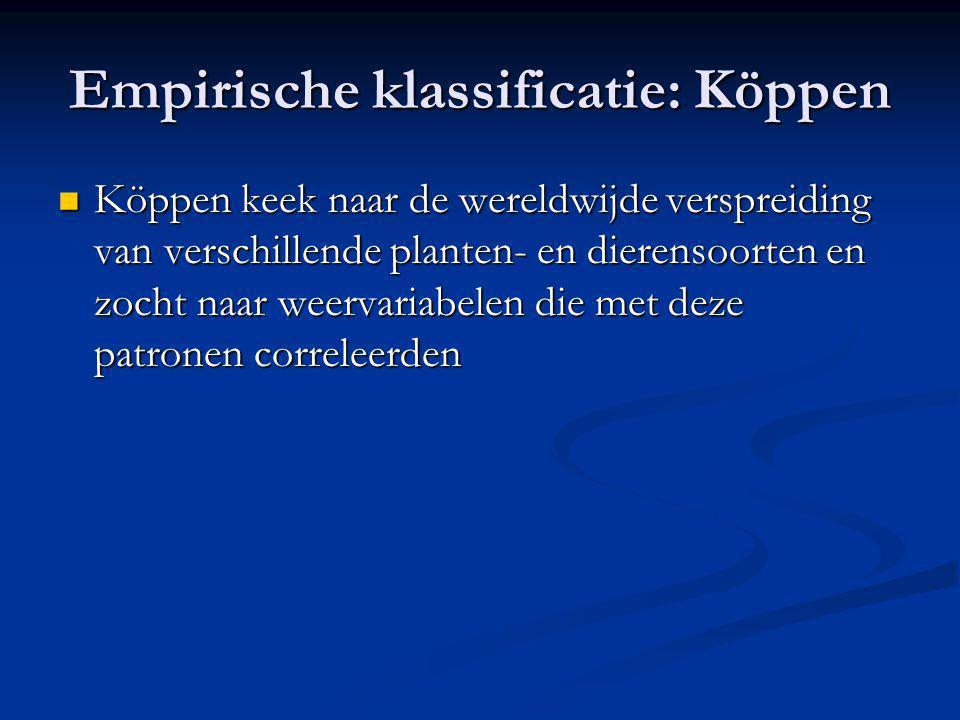 Empirische klassificatie: Köppen Köppen keek naar de wereldwijde verspreiding van verschillende planten- en dierensoorten en zocht naar weervariabelen