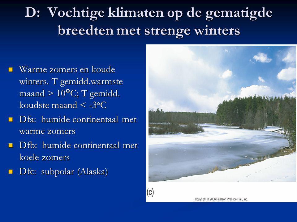 D: Vochtige klimaten op de gematigde breedten met strenge winters Warme zomers en koude winters. T gemidd.warmste maand > 10°C; T gemidd. koudste maan