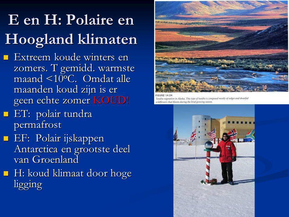 E en H: Polaire en Hoogland klimaten Extreem koude winters en zomers. T gemidd. warmste maand <10 o C. Omdat alle maanden koud zijn is er geen echte z
