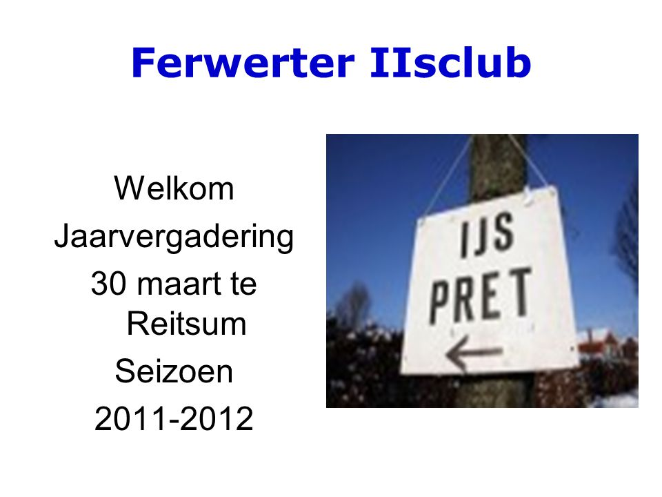 Ferwerter IIsclub Welkom Jaarvergadering 30 maart te Reitsum Seizoen 2011-2012