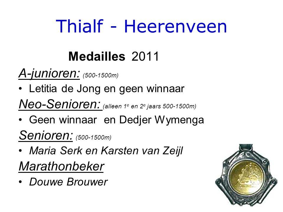 Thialf - Heerenveen Medailles 2011 A-junioren: (500-1500m) Letitia de Jong en geen winnaar Neo-Senioren: (alleen 1 e en 2 e jaars 500-1500m) Geen winnaar en Dedjer Wymenga Senioren: (500-1500m) Maria Serk en Karsten van Zeijl Marathonbeker Douwe Brouwer