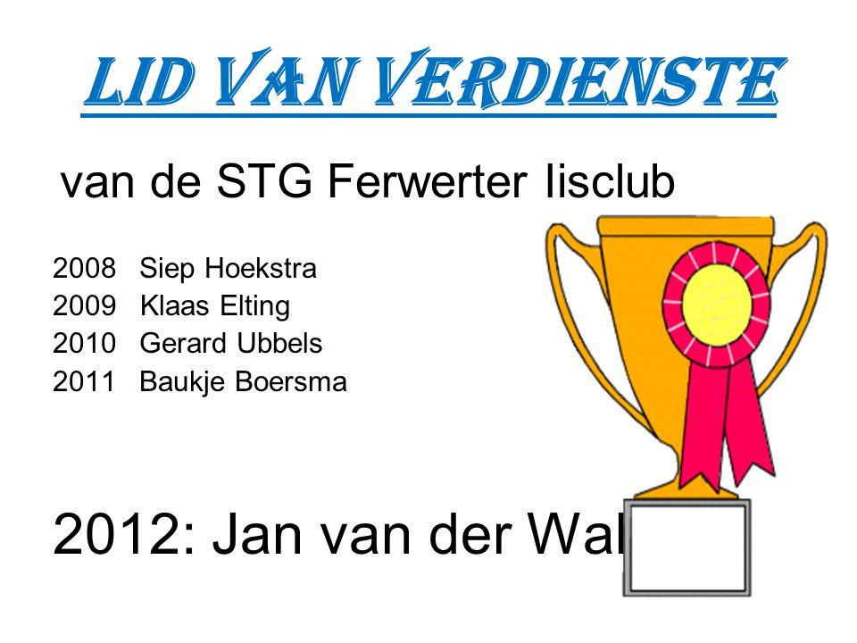 Lid van verdienste van de STG Ferwerter Iisclub 2008 Siep Hoekstra 2009 Klaas Elting 2010 Gerard Ubbels 2011 Baukje Boersma 2012: Jan van der Wal