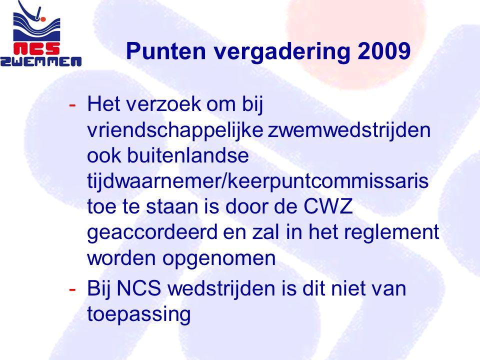 Punten vergadering 2009 -Het verzoek om bij vriendschappelijke zwemwedstrijden ook buitenlandse tijdwaarnemer/keerpuntcommissaris toe te staan is door de CWZ geaccordeerd en zal in het reglement worden opgenomen -Bij NCS wedstrijden is dit niet van toepassing