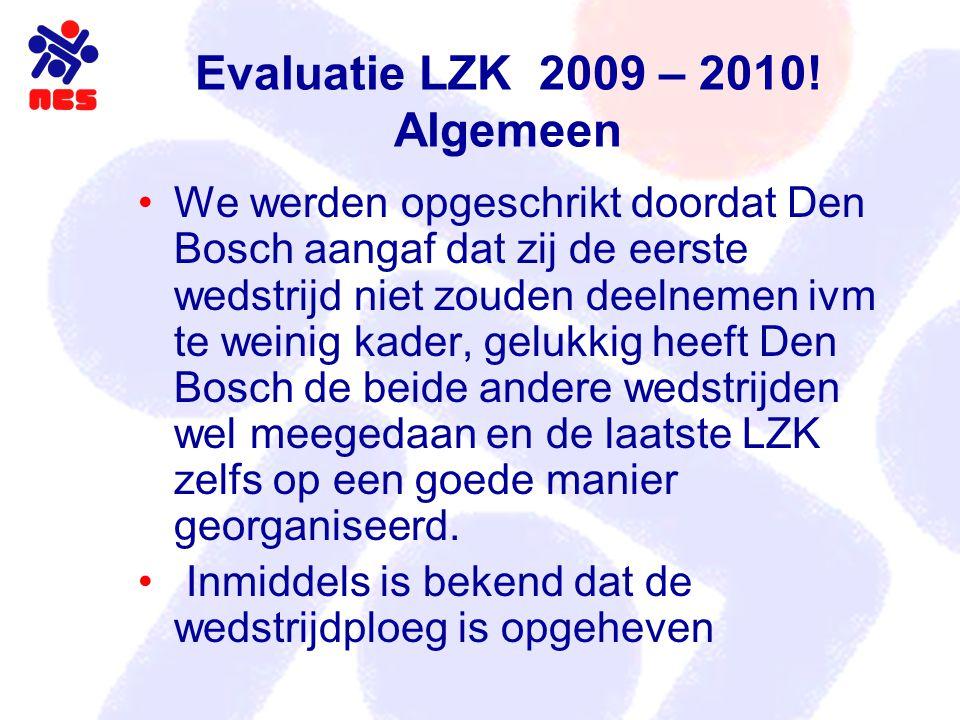 Evaluatie LZK 2009 – 2010! Algemeen We werden opgeschrikt doordat Den Bosch aangaf dat zij de eerste wedstrijd niet zouden deelnemen ivm te weinig kad