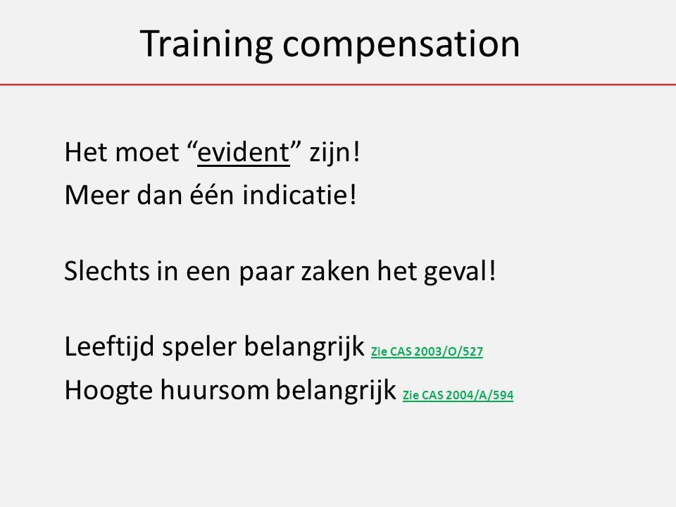 Training compensation Het moet evident zijn. Meer dan één indicatie.