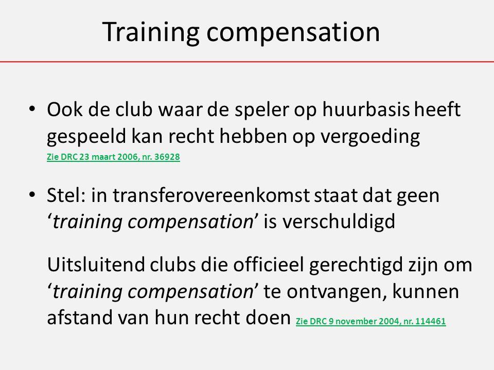 Training compensation Ook de club waar de speler op huurbasis heeft gespeeld kan recht hebben op vergoeding Zie DRC 23 maart 2006, nr.