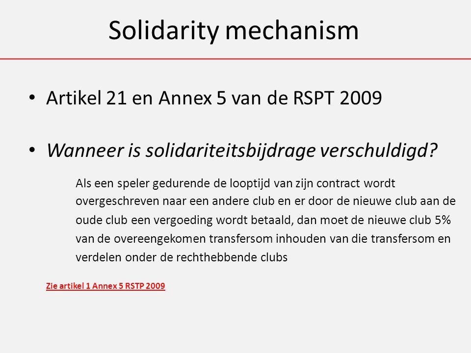 Solidarity mechanism Artikel 21 en Annex 5 van de RSPT 2009 Wanneer is solidariteitsbijdrage verschuldigd.