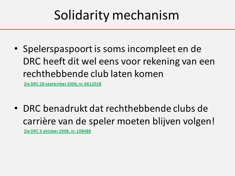 Solidarity mechanism Spelerspaspoort is soms incompleet en de DRC heeft dit wel eens voor rekening van een rechthebbende club laten komen Zie DRC 28 september 2006, nr.