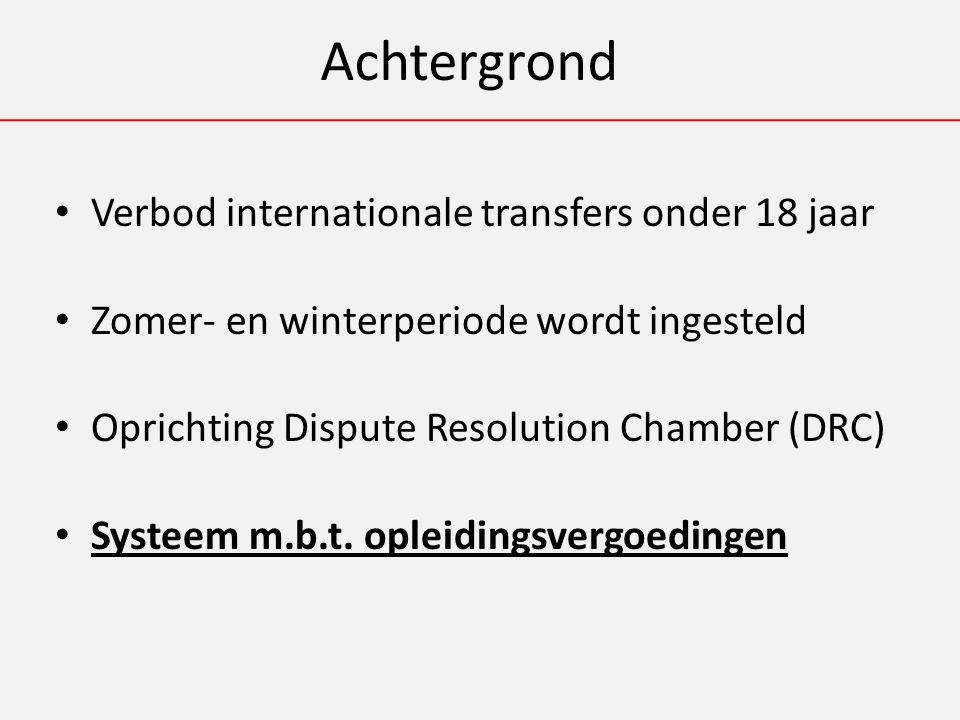 Achtergrond Verbod internationale transfers onder 18 jaar Zomer- en winterperiode wordt ingesteld Oprichting Dispute Resolution Chamber (DRC) Systeem m.b.t.