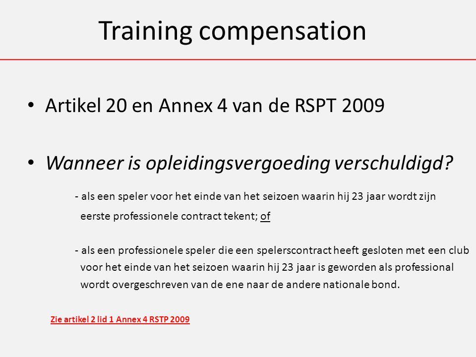 Training compensation Artikel 20 en Annex 4 van de RSPT 2009 Wanneer is opleidingsvergoeding verschuldigd.