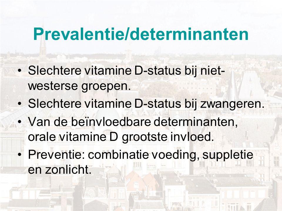 Prevalentie/determinanten Slechtere vitamine D-status bij niet- westerse groepen. Slechtere vitamine D-status bij zwangeren. Van de beïnvloedbare dete