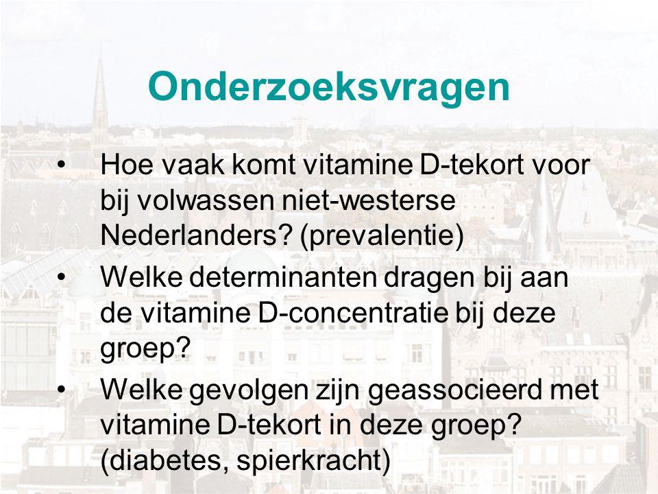 Onderzoeksvragen Hoe vaak komt vitamine D-tekort voor bij volwassen niet-westerse Nederlanders? (prevalentie) Welke determinanten dragen bij aan de vi