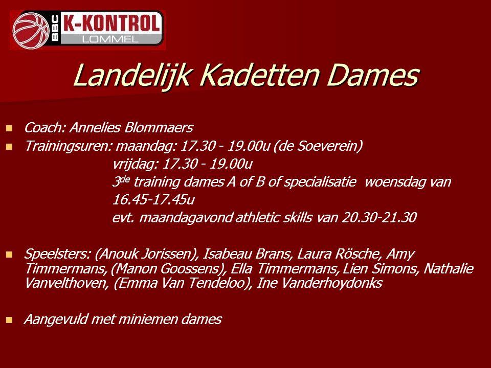 Landelijk Kadetten Dames Coach: Annelies Blommaers Trainingsuren: maandag: 17.30 - 19.00u (de Soeverein) vrijdag: 17.30 - 19.00u 3 de training dames A