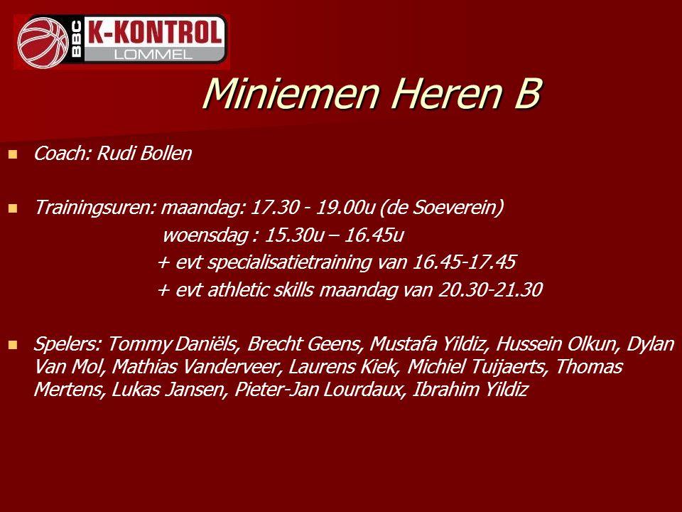 Miniemen Heren B Coach: Rudi Bollen Trainingsuren: maandag: 17.30 - 19.00u (de Soeverein) woensdag : 15.30u – 16.45u + evt specialisatietraining van 1