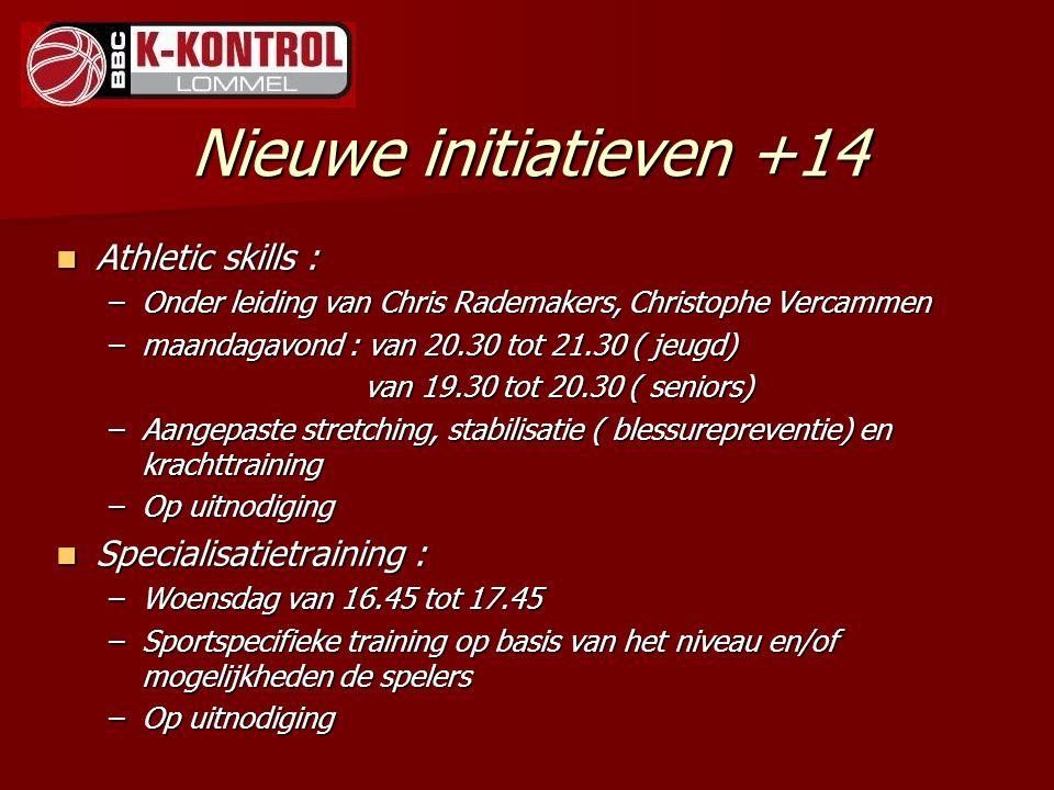 Nieuwe initiatieven +14 Athletic skills : Athletic skills : –Onder leiding van Chris Rademakers, Christophe Vercammen –maandagavond : van 20.30 tot 21