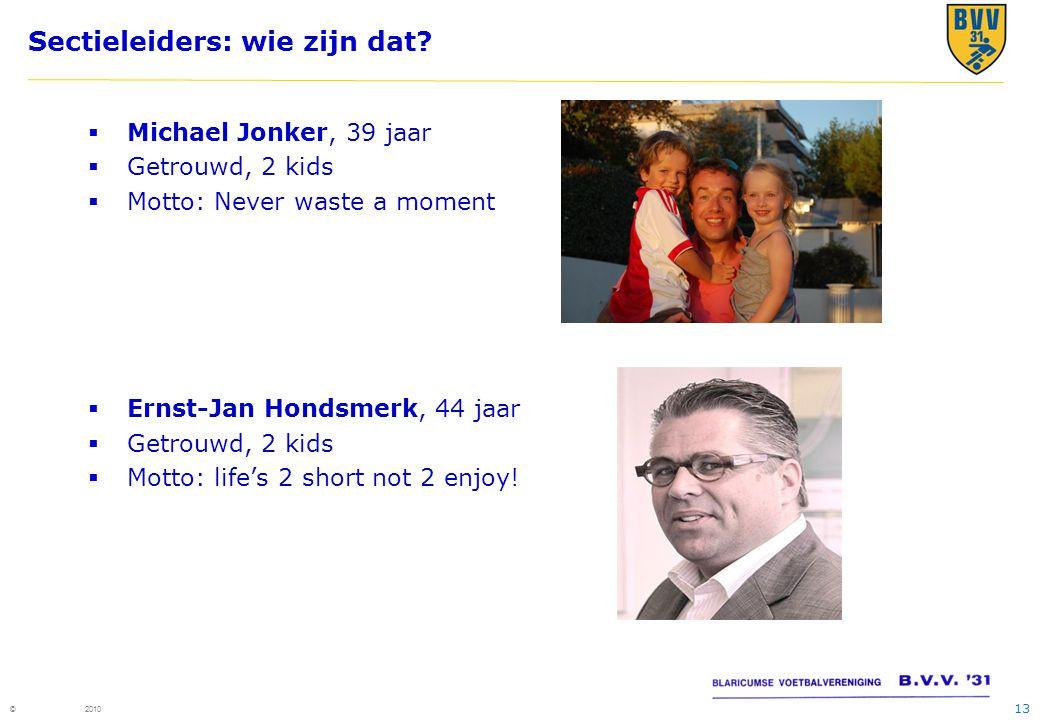 13 © 2010 Sectieleiders: wie zijn dat?  Michael Jonker, 39 jaar  Getrouwd, 2 kids  Motto: Never waste a moment  Ernst-Jan Hondsmerk, 44 jaar  Get