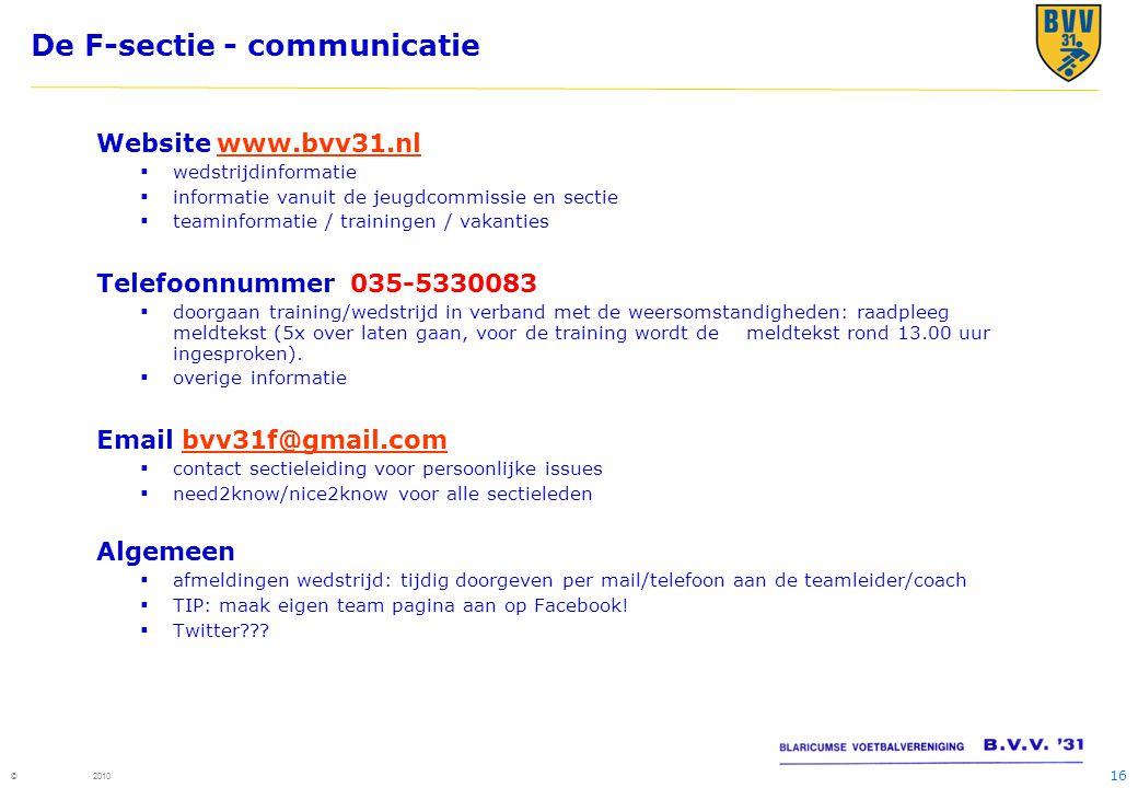 16 © 2010 De F-sectie - communicatie Website www.bvv31.nlwww.bvv31.nl  wedstrijdinformatie  informatie vanuit de jeugdcommissie en sectie  teaminfo