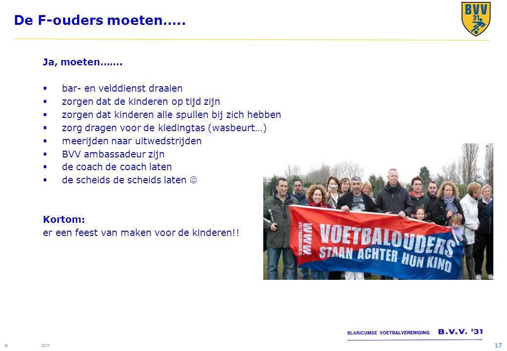 17 © 2010 De F-ouders moeten….. Ja, moeten…….  bar- en velddienst draaien  zorgen dat de kinderen op tijd zijn  zorgen dat kinderen alle spullen bi