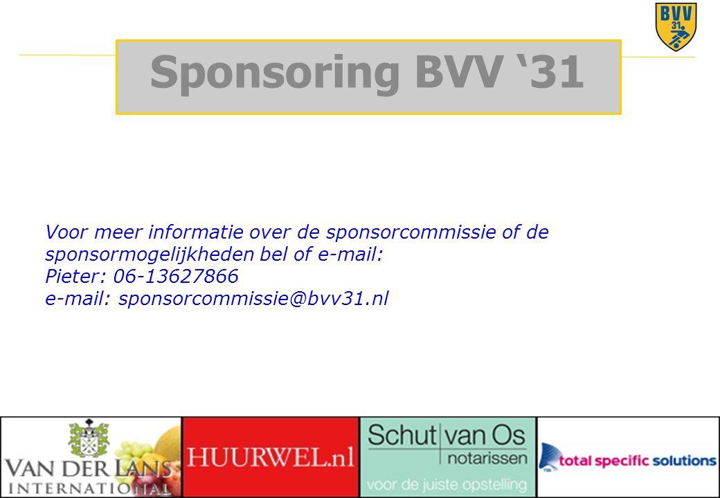 24 © 2010 Voor meer informatie over de sponsorcommissie of de sponsormogelijkheden bel of e-mail: Pieter: 06-13627866 e-mail: sponsorcommissie@bvv31.nl Sponsoring BVV '31