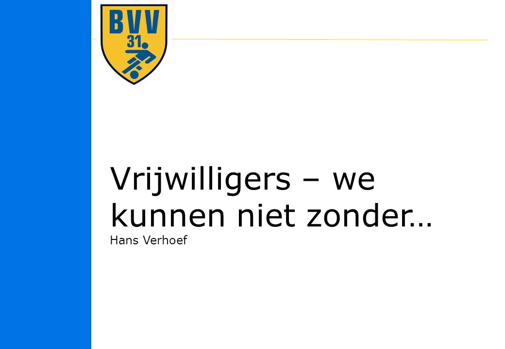 25 © 2010 Vrijwilligers – we kunnen niet zonder… Hans Verhoef